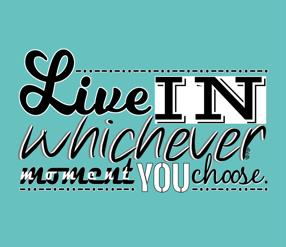 Live in whichever moment you choose. by WIPjenni